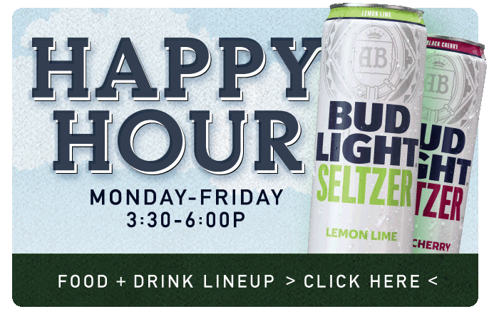 Happy Hour, Monday - Friday 3:30 - 6pm