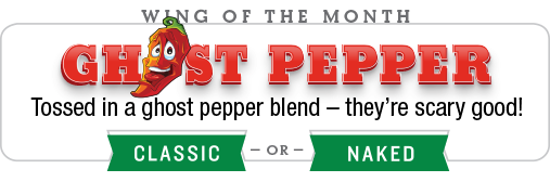 PJ's Wing of the Month : Ghost Pepper : tossed in a ghost pepper blend – they're scary good!